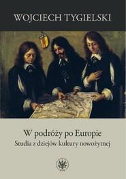 okładka W podróży po Europie Studia z dziejów kultury nowożytnej, Książka | Tygielski Wojciech