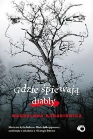 okładka Gdzie śpiewają diabły, Książka | Magdalena Kubasiewicz