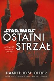 okładka Star Wars Ostatni strzał, Książka   Daniel Jose Older