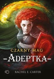 okładka Czarny Mag Adeptka Tom 2, Książka | Rachel E. Carter