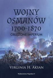 okładka Wojny Osmanów 1700-1870 Oblężone imperium, Książka | Virginia H. Aksan
