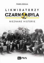 okładka Likwidatorzy Czarnobyla Nieznane historie, Książka | Sekuła Paweł