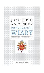 okładka Przyszłość wiary Refleksje teologiczne, Książka | XVI (Joseph Ratzinger) Benedykt