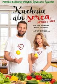 okładka Kuchnia dla serca Zdrowie z roślin, Książka | Violetta Domaradzka, Robert Zakrzewski