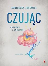 okładka Czując. Rozmowy o emocjach, Książka | Jucewicz Agnieszka