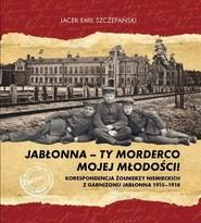 okładka Jabłonna ty morderco mojej młodości, Książka | Jacek Emil Szczepański