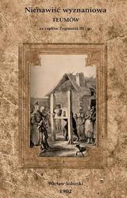 okładka Nienawiść wyznaniowa tłumów za rządów Zygmunta III-go, Książka | Wacław  Sobieski