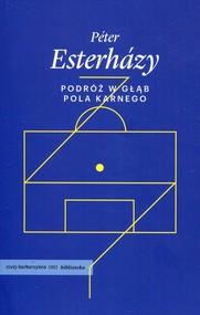 okładka Podróż w głąb pola karnego, Książka | Esterhazy Peter