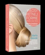 okładka Włosy w świetnej formie przez cały rok. Proteiny, humektanty i reszta potworów, Książka | Klowan Marta