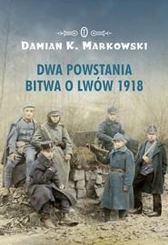 okładka Dwa powstania Bitwa o Lwów 1918, Książka   Damian K. Markowski