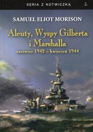 okładka Aleuty, Wyspy Gilberta i Marshalla czerwiec 1942 - kwiecień 1944, Książka | Samuel Eliot Morison