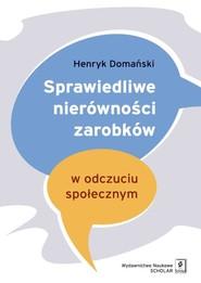 okładka Sprawiedliwe nierówności zarobków w odczuciu społecznym, Książka   Henryk Domański