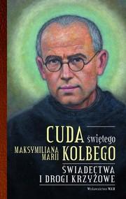okładka Cuda świętego Maksymiliana Marii Kolbego, Książka | Pytlarz Katarzyna