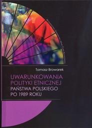 okładka Uwarunkowania polityki etnicznej państwa polskiego po 1989 roku, Książka | Browarek Tomasz