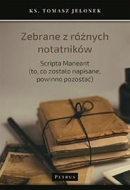 okładka Zebrane z różnych notatników Scripta Maneant (to, co zostało napisane, powinno pozostać), Książka | Jelonek Tomasz