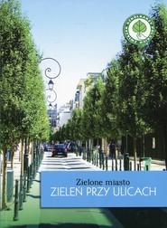 okładka Zielone miasto Zieleń przy ulicach, Książka | Szulc Agnieszka