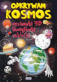 okładka Odkrywam Kosmos Wycinanki 3D, łamigłówki, naklejki, Książka | Jerzy Rafalski, Beata  Guzowska