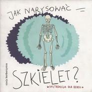 okładka Jak narysować szkielet Instrukcja dla dzieci, Książka |