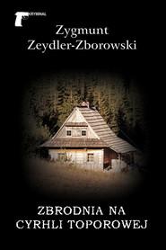 okładka Zbrodnia na Cyrhli Toporowej, Książka | Zygmunt Zeydler-Zborowski