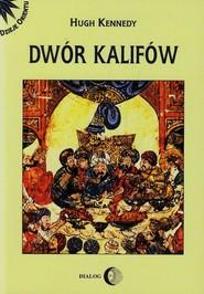 okładka Dwór kalifów Powstanie i upadek najpotężniejszej dynastii świata muzułmańskiego, Książka | Kennedy Hugh