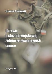 okładka Ustawa o służbie wojskowej żołnierzy zawodowych Komentarz, Książka | Chomoncik Sławomir