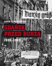 okładka Gdańsk przed burzą. Korespondencja z Gdańska dla 'Kuriera Warszawskiego' t. 2: 1935-1939, Książka | Adam Czartkowski