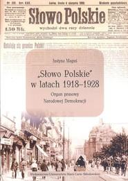 okładka Słowo Polskie w latach 1918-1928 Organ prasowy Narodowej Demokracji, Książka | Maguś Justyna