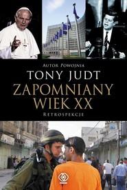 okładka Zapomniany wiek XX Retrospekcje, Książka | Tony Judt