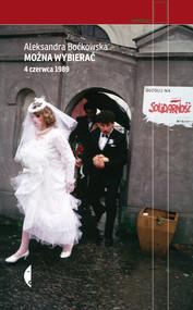 okładka Można wybierać 4 czerwca 1989, Książka | Aleksandra Boćkowska
