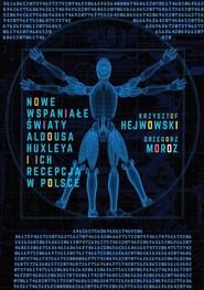 okładka Nowe wspaniałe światy Aldousa Huxleya i ich recepcja w Polsce, Książka | Krzysztof Hejwowski, Grzegorz Moroz