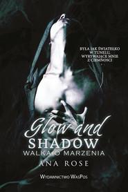okładka Glow and shadow Walka o marzenia, Książka | Ana Rose