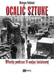 okładka Ocalić sztukę Włochy podczas II wojny światowej, Książka   Bożena Fabiani