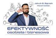 okładka Efektywność osobista i biznesowa, Książka   Jakub B. Bączek, P. Cieślak
