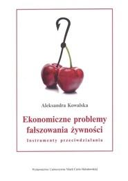 okładka Ekonomiczne problemy fałszowania żywności. Instrumenty przeciwdziałania, Książka | Aleksandra Kowalska