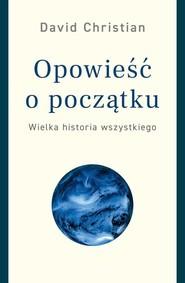 okładka Opowieść o początku Wielka historia wszystkiego, Książka | Christian David