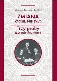 okładka Zmiana której nie było Trzy próby czytania Reymonta, Książka   Litwinowicz-Droździel Małgorzata