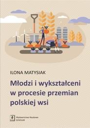 okładka Młodzi i wykształceni w procesie przemian polskiej wsi, Książka   Matysiak Ilona