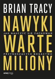 okładka Nawyki warte miliony Jak nauczyć się zachowań przynoszących bogactwo, Książka | Brian Tracy