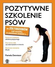 okładka Pozytywne szkolenie psów dla żółtodziobów, Książka   Dennison Pamela