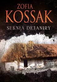 okładka Suknia Dejaniry, Książka | Zofia Kossak