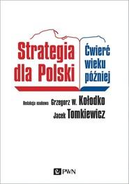 okładka Strategia dla Polski Ćwierć wieku później, Książka   Grzegorz W. Kołodko, Jacek Tomkiewicz