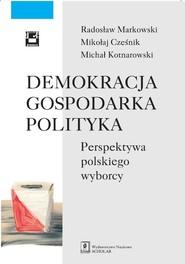 okładka Demokracja gospodarka polityka Perspektywa polskiego wyborcy, Książka | Radosław Markowski, Mikołaj Cześnik, Michał Kotnarowski