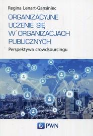 okładka Organizacyjne uczenie się w organizacjach publicznych Perspektywa crowdsourcingu, Książka | Lenart-Gansiniec Regina