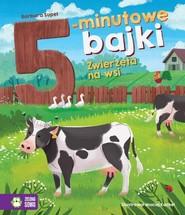 okładka 5-minutowe bajki Zwierzęta na wsi, Książka | Supeł Barbara
