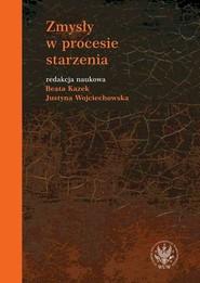 okładka Zmysły w procesie starzenia, Książka | Beata Kazek, Justyna Wojciechowska