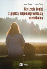 okładka Styl życia kobiet z głębszą niepełnosprawnością intelektualną, Książka | Hanna  Żuraw, Leszek Ploch