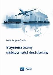 okładka Inżynieria oceny efektywności sieci dostaw, Książka   Ilona Jacyna-Gołda