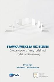 okładka Stawka większa niż biznes Droga rozwoju firmy rodzinnej i rodziny biznesowej, Książka | Peter May, Adrianna Lewandowska