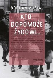 okładka Kto dopomoże Żydowi..., Książka | Bogdan Musiał