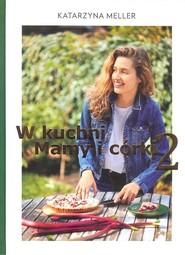 okładka W kuchni mamy i córki 2, Książka | Meller Katarzyna